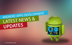 Android Apps Development - Latest News and Updates